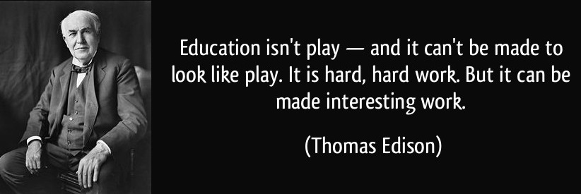 Quote Education Isn T Play And It Can T Be Made To Look Like Play It